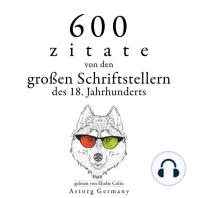 600 Zitate von den großen Schriftstellern des 18. Jahrhunderts