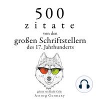 500 Zitate von den großen Schriftstellern des 17. Jahrhunderts