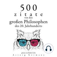 500 Zitate von den großen Philosophen des 20. Jahrhunderts