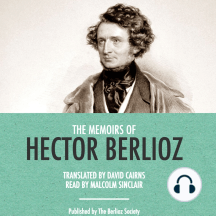The Memoirs of Berlioz: Including His Travels in Italy, Germany,Russia, and England, 1803-1865
