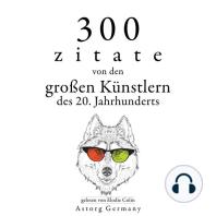 300 Zitate von den großen Künstlern des Xx. Jahrhunderts