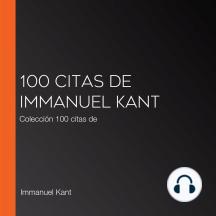 100 citas de Immanuel Kant: Colección 100 citas de