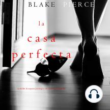 La Casa Perfecta (Un Thriller de Suspense Psicológico con Jessie Hunt—Libro Tres)
