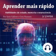 Aprender mais rápido: Habilidades de estudo, memória e neurociência