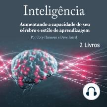 Inteligência: Aumentando a capacidade do seu cérebro e estilo de aprendizagem