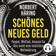 Schönes neues Geld: PayPal, WeChat, Amazon Go - Uns droht eine totalitäre Weltwährung