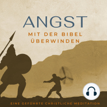 Angst mit der Bibel überwinden.: Eine geführte christliche Meditation.