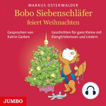 Bobo Siebenschläfer feiert Weihnachten: Geschichten für ganz Kleine mit KlangErlebnissen und Liedern