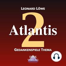 Atlantis: Gedankenspiele Thema 2