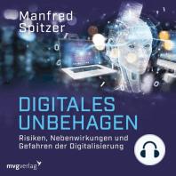 Digitales Unbehagen: Risiken, Nebenwirkungen und Gefahren der Digitalisierung