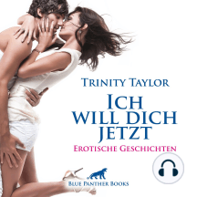 Ich will dich jetzt / Erotische Geschichten: Liebe, Verlangen und Leidenschaft ...