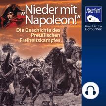Nieder mit Napoleon: Geschichte des Preußischen Freiheitskampfes