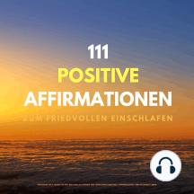 111 positive Affirmationen zum friedvollen Einschlafen: Versorge Dich jeden Abend mit der idealen Energie für einen erfolgreiches, harmonisches und gesundes Leben