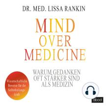 Mind over Medicine - Warum Gedanken oft stärker sind als Medizin: Wissenschaftliche Beweise für die Selbstheilungskraft