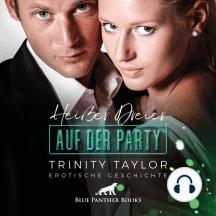Heißer Dreier auf der Party / Erotik Audio Story / Erotisches Hörbuch: und ein Ex, der noch will ...