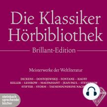 Die Klassiker Hörbibliothek, Brillant-Edition. Meisterwerke der Weltliteratur: Eine komplett neue Zusammenstellung der schönsten Klassiker