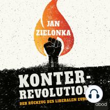 Konterrevolution: Der Rückzug des liberalen Europa