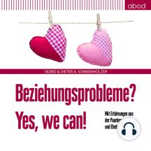 Beziehungsprobleme? Yes, we can!: Mit Erfahrungen aus der Paarberatung und Eheberatung