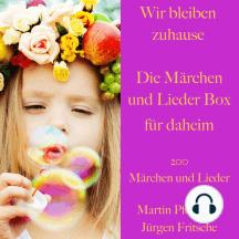 Wir bleiben zuhause: Die Märchen und Lieder Box für daheim: 200 Märchen und Lieder