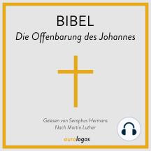 Bibel - Die Offenbarung des Johannes: Nach Martin Luther
