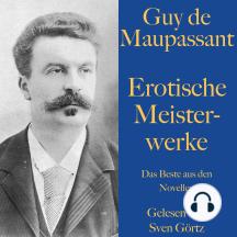 Guy de Maupassant: Erotische Meisterwerke: Das Beste aus den Novellen