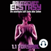 Raumschiff Ecstasy - 1.1 Vorspiel