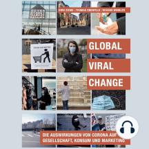 Global Viral Change: Die Auswirkungen von Corona auf Gesellschaft, Konsum und Marketing