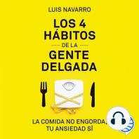 Los 4 hábitos de la gente delgada: La comida no engorda, tu ansiedad sí