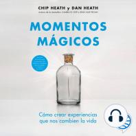 Momentos mágicos: Cómo crear experiencias que nos cambien la vida
