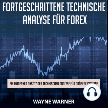 Fortgeschrittene technische Analyse für Forex: Ein moderner Ansatz der technischen Analyse für größere Gewinne