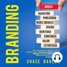 Branding: Una guía esencial sobre el brand storytelling y para hacer crecer su pequeña empresa usando el marketing de los medios sociales y las tácticas de guerrilla offline