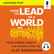 How to Lead in a World of Distraction: Audio Bible Studies: Maximizing Your Influence by Turning Down the Noise