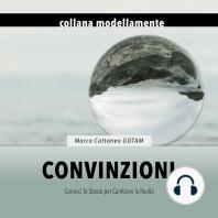 Convinzioni: Conosci Te Stesso per Cambiare la Realtà