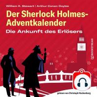 Die Ankunft des Erlösers - Der Sherlock Holmes-Adventkalender, Folge 18 (Ungekürzt)