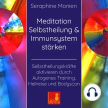 Meditation Selbstheilung & Immunsystem stärken - Selbstheilungskräfte aktivieren durch Autogenes Training, Heilreise und Bodyscan