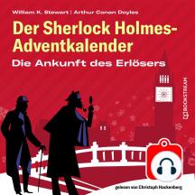 Die Ankunft des Erlösers - Der Sherlock Holmes-Adventkalender, Folge 2 (Ungekürzt)