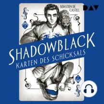 Shadowblack - Karten des Schicksals, Band 2 (Ungekürzt)