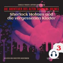 Sherlock Holmes und die vergessenen Kinder - Die Abenteuer des alten Sherlock Holmes, Folge 3 (Ungekürzt)