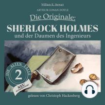 Sherlock Holmes und der Daumen des Ingenieurs - Die Originale: Die alten Fälle neu, Folge 2 (Ungekürzt)