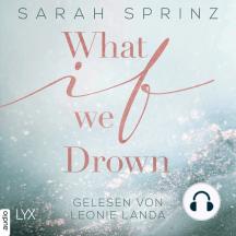 What if we Drown - What-If-Trilogie, Teil 1 (Ungekürzt)