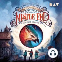 Die Chroniken von Mistle End - Der Greif erwacht (Ungekürzt)