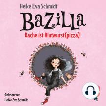 Bazilla - Rache ist Blutwurst(pizza)! (Ungekürzt)
