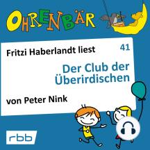 Ohrenbär - eine OHRENBÄR Geschichte, 4, Folge 41: Der Club der Überirdischen (Hörbuch mit Musik)