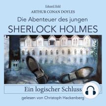 Sherlock Holmes: Ein logischer Schluss - Die Abenteuer des jungen Sherlock Holmes, Folge 1 (Ungekürzt)