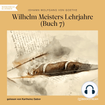 Wilhelm Meisters Lehrjahre, Buch 7 (Ungekürzt)