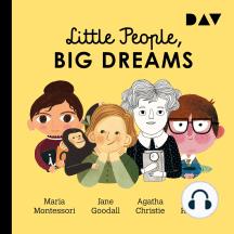 Little People, Big Dreams, Teil 1: Maria Montessori, Jane Goodall, Agatha Christie, Stephen Hawking (Ungekürzt)