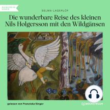 Die wunderbare Reise des kleinen Nils Holgersson mit den Wildgänsen (Ungekürzt)