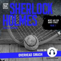 Sherlock Holmes: Overhead Smash - Neues aus der Baker Street, Folge 7 (Ungekürzt)