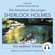 Sherlock Holmes: Ein sauberer Schnitt - Die Abenteuer des jungen Sherlock Holmes, Folge 6 (Ungekürzt)