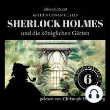 Sherlock Holmes und die königlichen Gärten - Die neuen Abenteuer, Folge 6 (Ungekürzt)